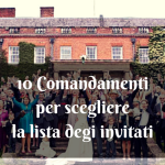 10 Comandamenti per Scegliere gli Invitati a Nozze