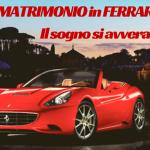 Matrimonio in Ferrari! Il Sogno si avvera.