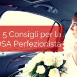 5 Consigli per la Sposa Perfezionista