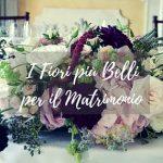 I Fiori più belli per allestire le tue nozze