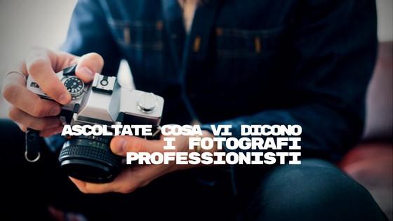 ascolta i fotografi professionisti