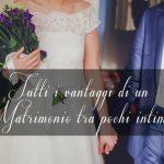 Tutti i vantaggi di un matrimonio tra pochi intimi