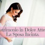Matrimonio in Dolce Attesa. La Sposa Incinta.
