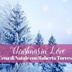 "Cena di Natale con Roberta Torresan: ""Christmas in Love"""