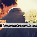 Il bon ton delle seconde nozze