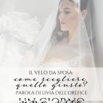 Il velo da sposa: come scegliere quello giusto? Parola a Livia Dell'Orefice
