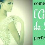 Come scegliere l' abito da sposa perfetto