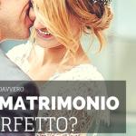 Esiste davvero il matrimonio perfetto?