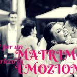 7 Consigli per un Matrimonio Ricco di Emozioni