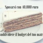 Sposarsi con 40.000 euro: come suddividere il budget del matrimonio