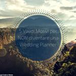 5 Validi Motivi per NON Diventare una Wedding Planner