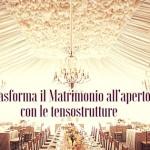 Come trasformare un Matrimonio all'aperto con le tensostrutture