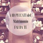 I 10 Peccati di chi vuole un Matrimonio fai da te