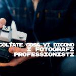 Ascolta cosa ti dicono i fotografi professionisti