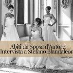 Abiti da Sposa d'Autore: intervista a Stefano Blandaleone