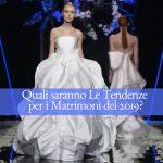 Quali saranno le Tendenze dei Matrimoni 2019?