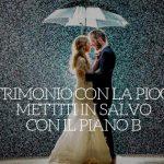 Matrimonio con la pioggia: mettiti in salvo con il piano B