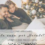 Come arredare la casa per Natale? Spunti e idee per gli sposi