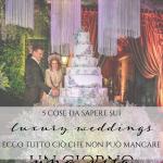 Luxury wedding: 5 cose da sapere per organizzare un matrimonio di lusso